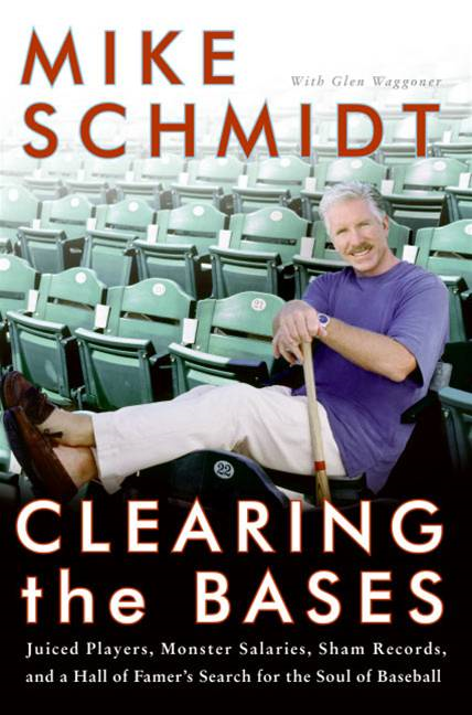 Clearing the Bases By: Glen Waggoner,Mike Schmidt