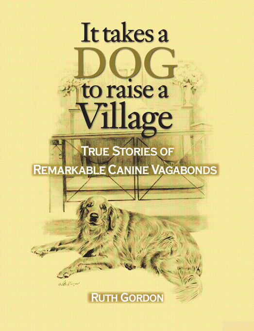 It Takes a Dog to Raise a Village By: Ruth Gordon