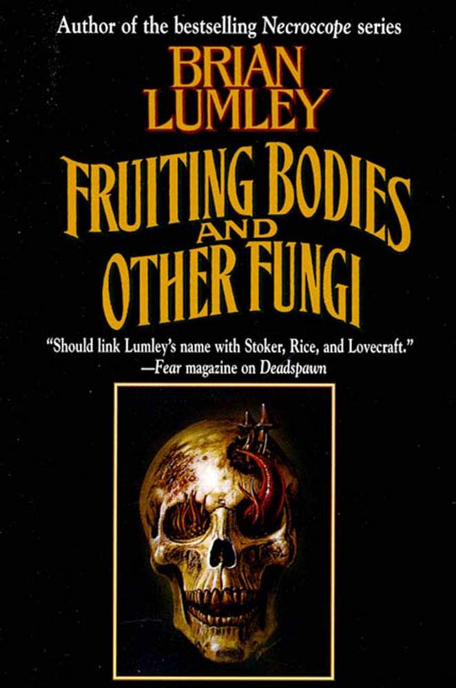 Fruiting Bodies and Other Fungi By: Brian Lumley