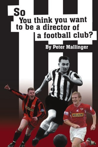 So You Think You Want To Be A Director of a Football Club By: Peter Mallinger