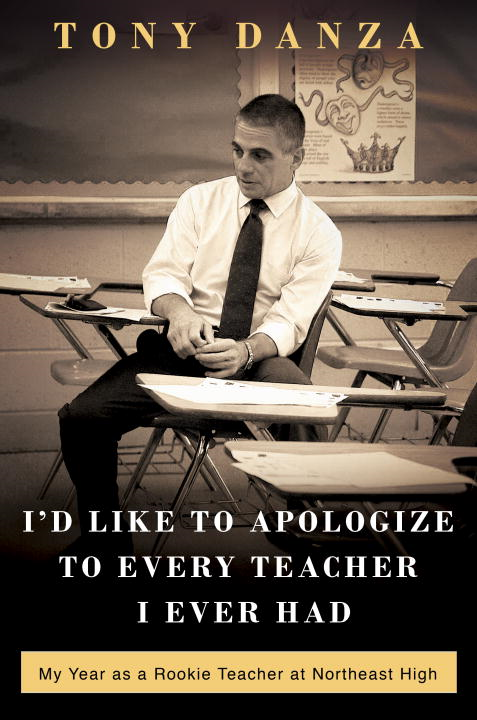 I'd Like to Apologize to Every Teacher I Ever Had By: Tony Danza