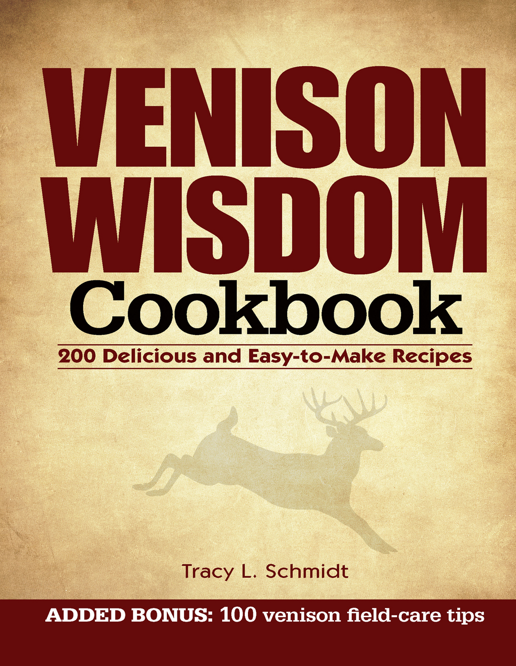 Venison Wisdom Cookbook 200 Delicious and Easy-to-Make Recipes