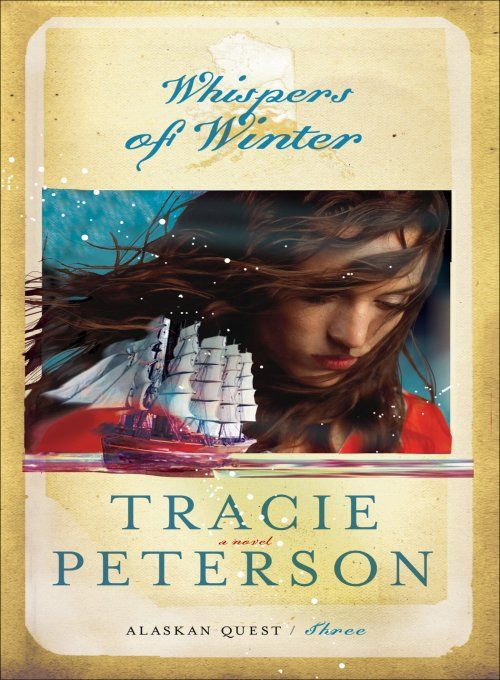 Whispers of Winter (Alaskan Quest Book #3) By: Tracie Peterson