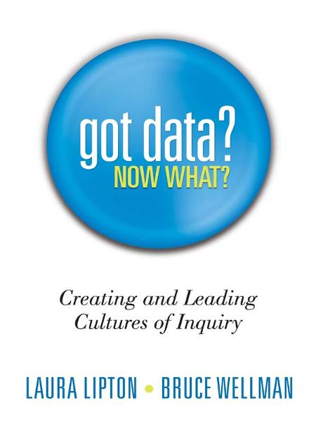 Got Data? Now What?: Creating and Leading Cultures of Inquiry By: Bruce Wellman,Laura Lipton