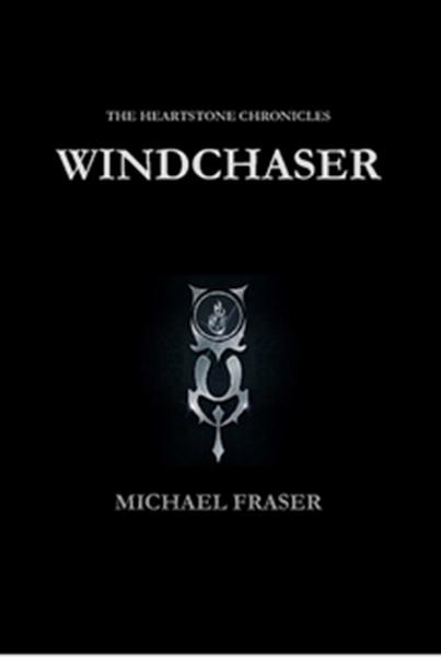 The Heartstone Chronicles: Windchaser By: Michael Fraser