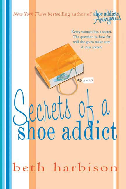 Secrets of a Shoe Addict By: Beth Harbison