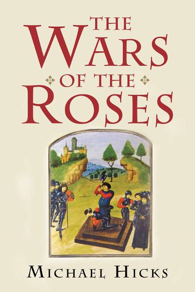 The Wars of the Roses By: Michael Hicks