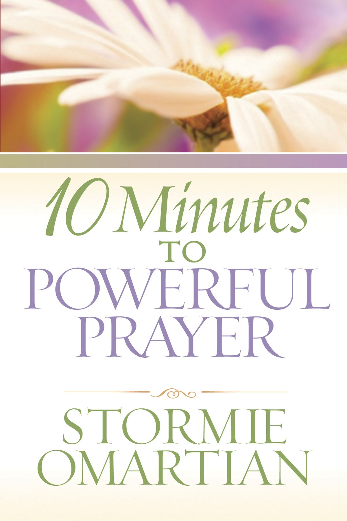 10 Minutes to Powerful Prayer By: Stormie Omartian
