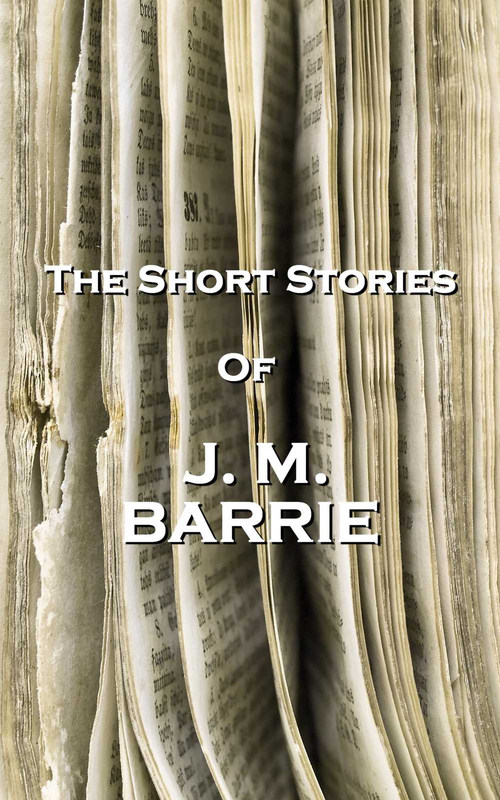 The Short Stories Of JM Barrie