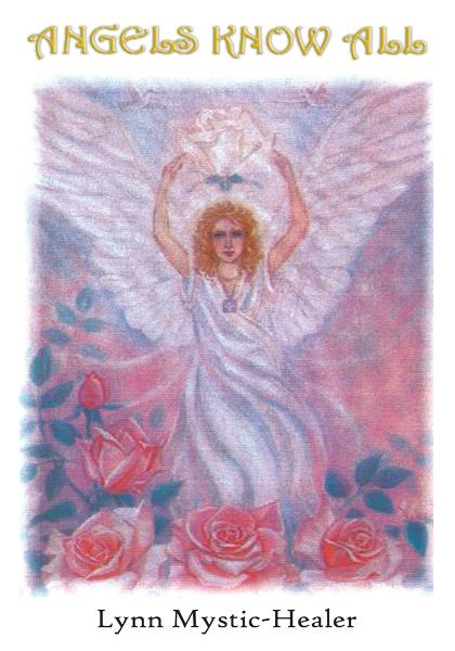 Angels Know All By: Lynn Mystic-Healer