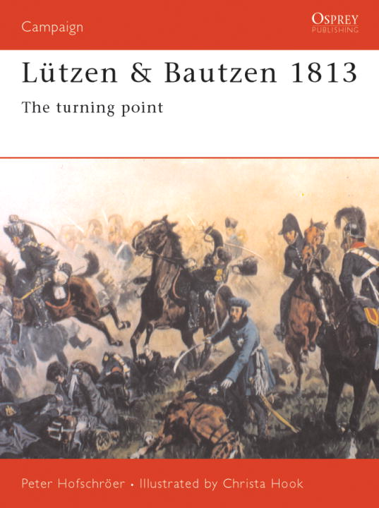 Lutzen & Bautzen 1813 By: Peter Hofschroer,Christa Hook