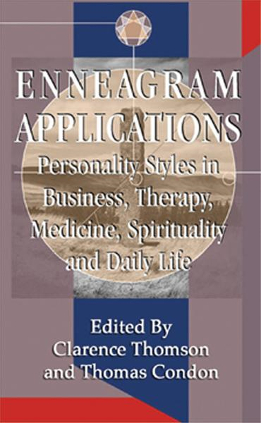 Enneagram Applications: Personality Styles in Business, Therapy, Medicine, Spirituality and Daily Life By: Clarence Thomson and Thomas Condon