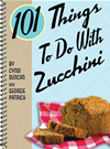 101 Things To Do With Zucchini: