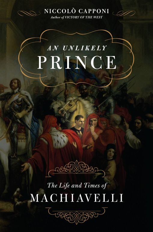 An Unlikely Prince: The Life and Times of Machiavelli