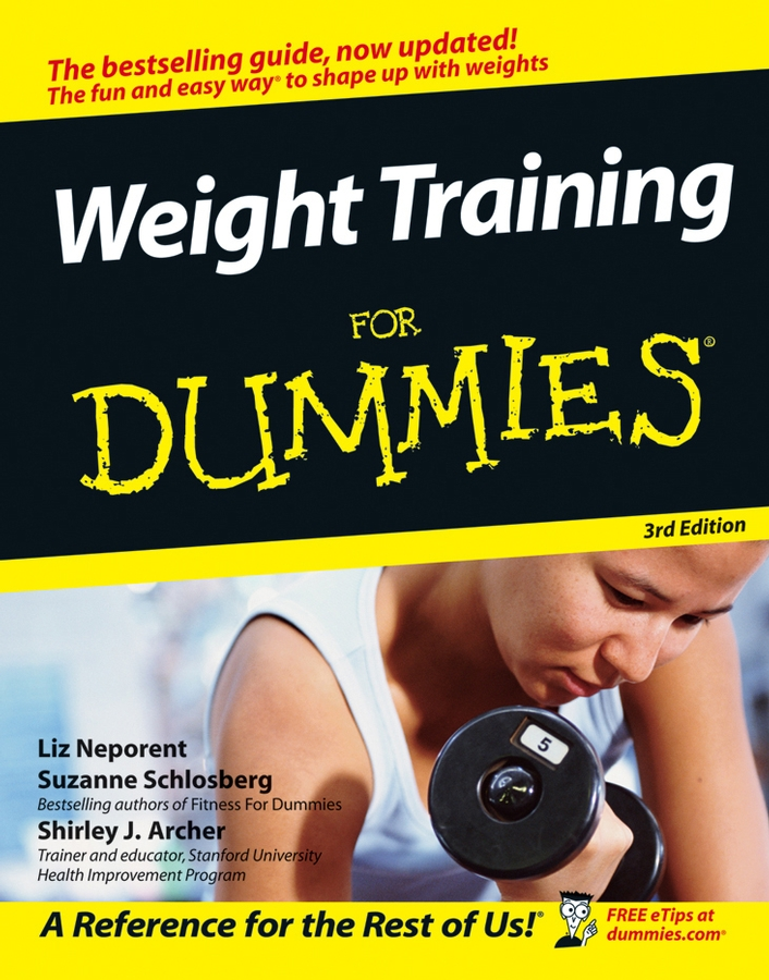 Weight Training For Dummies By: Liz Neporent,Shirley J. Archer,Suzanne Schlosberg