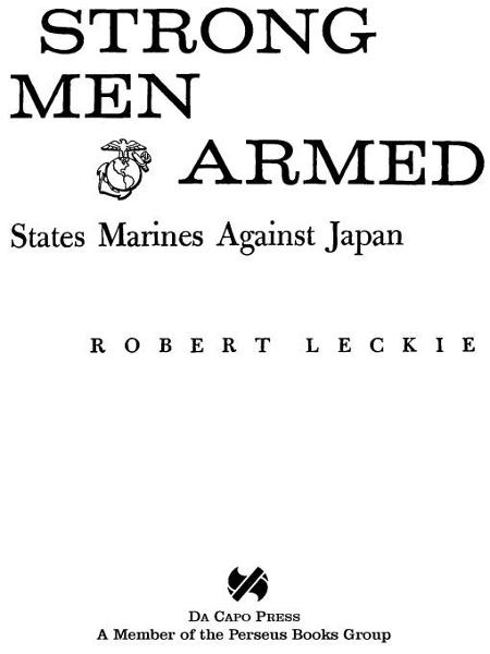 Strong Men Armed: The United States Marines Against Japan By: Robert Leckie