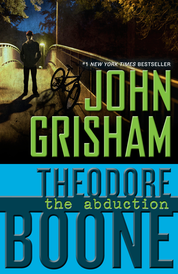 Theodore Boone: The Abduction By: John Grisham