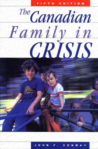 The Canadian Family in Crisis By: John F. Conway