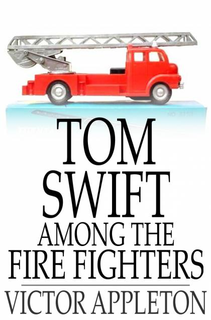 Cover Image: Tom Swift Among The Fire Fighters: Or, Battling With Flames From The Air
