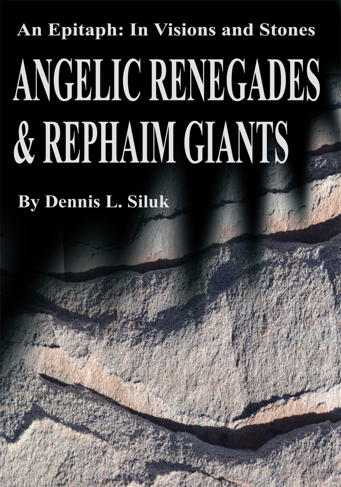 Angelic Renegades & Rephaim Giants By: Dennis Siluk, Dr.H.C.