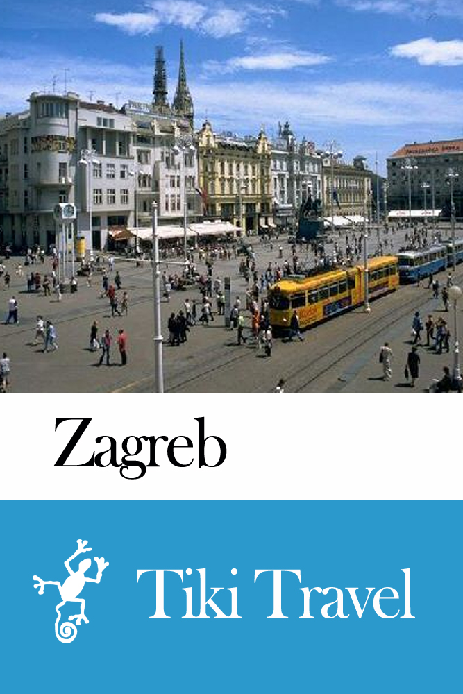 Zagreb (Croatia) Travel Guide - Tiki Travel By: Tiki Travel