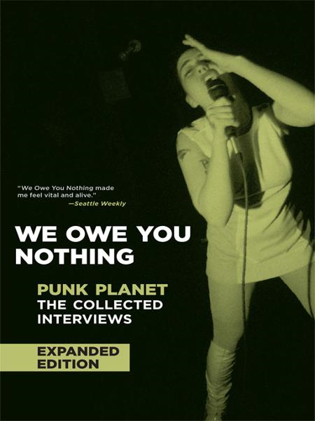 We Owe You Nothing: Punk Planet, the Collected InterviewsExpanded Edition