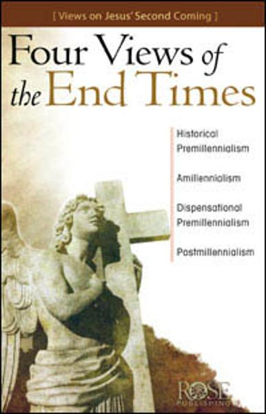 Four Views of the End Times By: Rose Publishing
