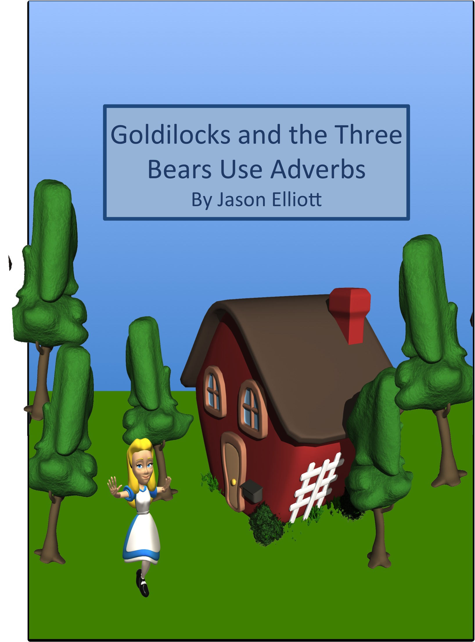 Goldilocks and the Three Bears Use Adverbs By: Jason Elliott