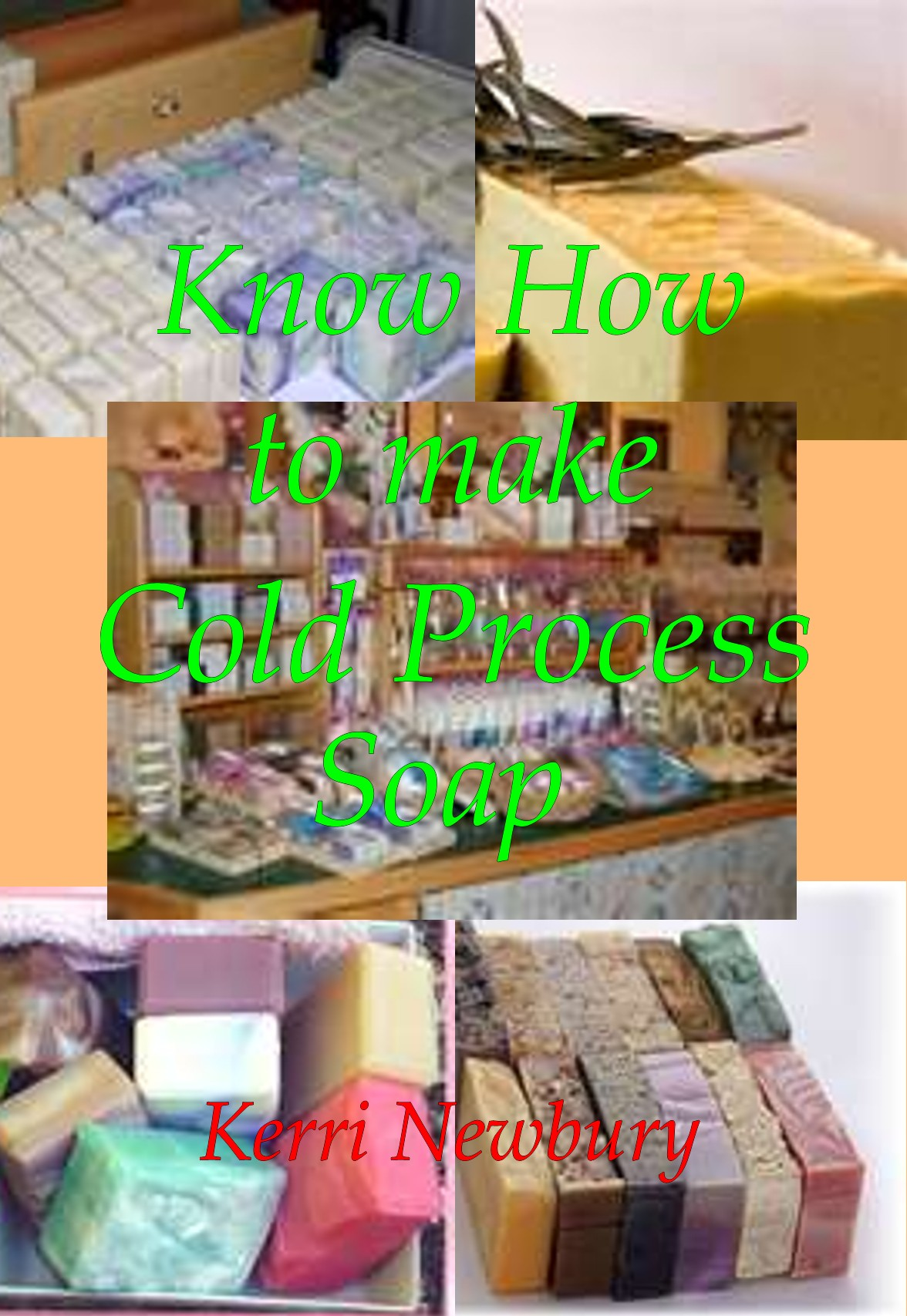 Know How to Make Cold Process Soap By: Kerri Newbury