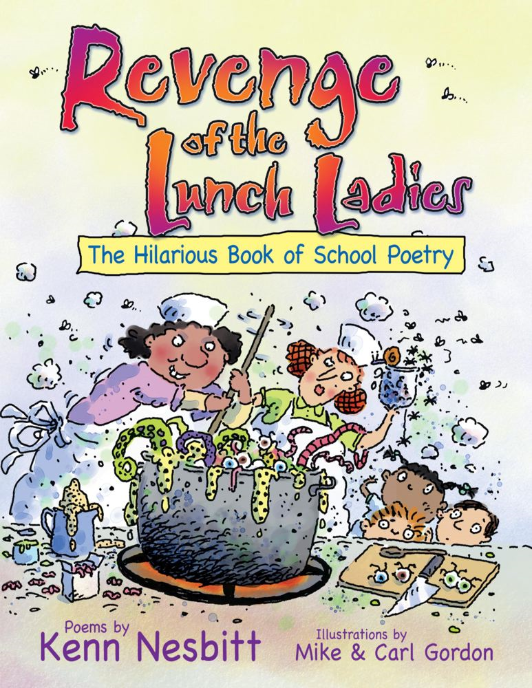 Revenge of the Lunch Ladies By: Kenn Nesbitt,Carl Gordon,Mike Gordon
