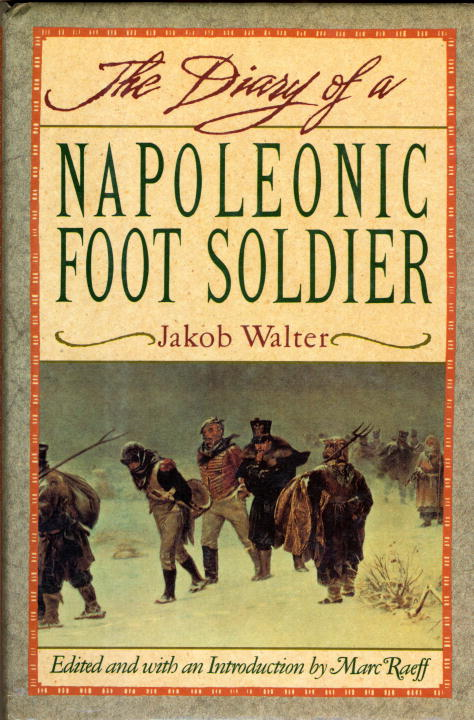 DIARY OF A NAPOLEONIC FOOTSOLDIER By: Jakob Walter