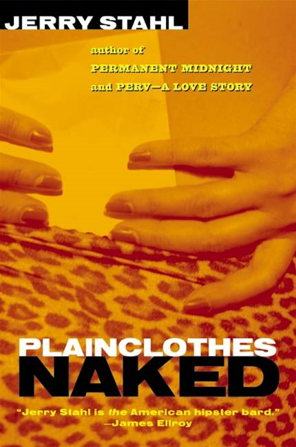 Plainclothes Naked By: Jerry Stahl