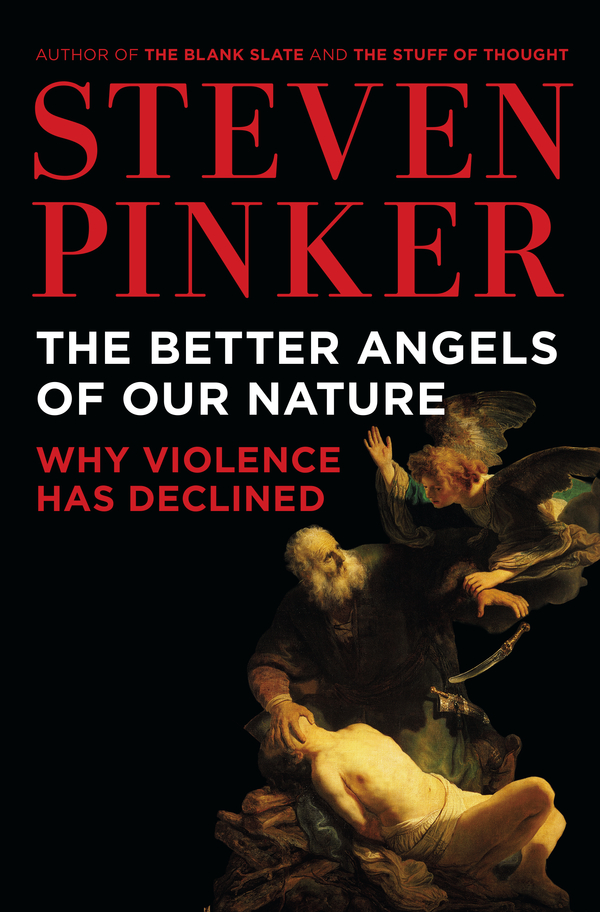 The Better Angels of Our Nature By: Steven Pinker