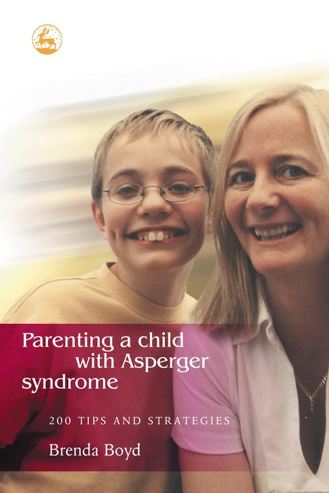 Parenting a Child with Asperger Syndrome 200 Tips and Strategies
