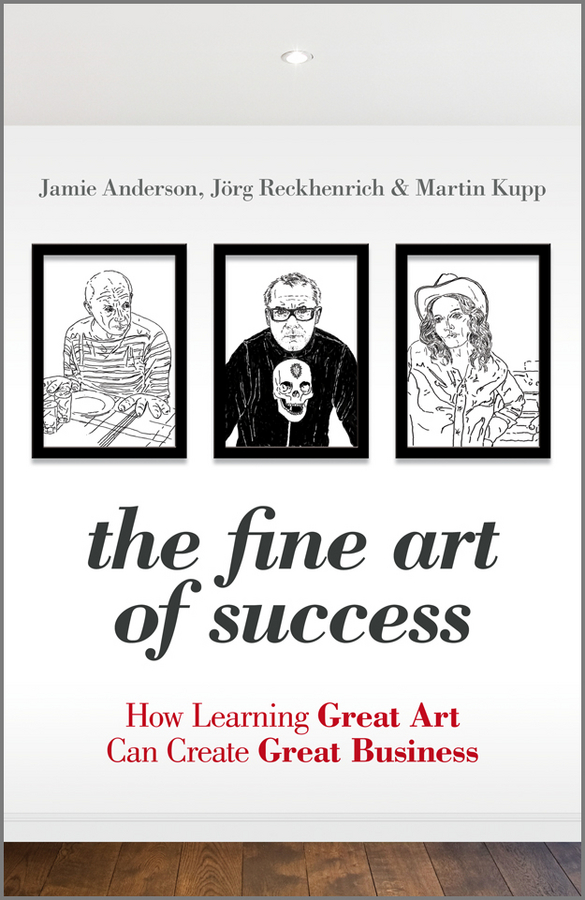The Fine Art of Success By: Jörg Reckhenrich,Jamie Anderson,Martin Kupp