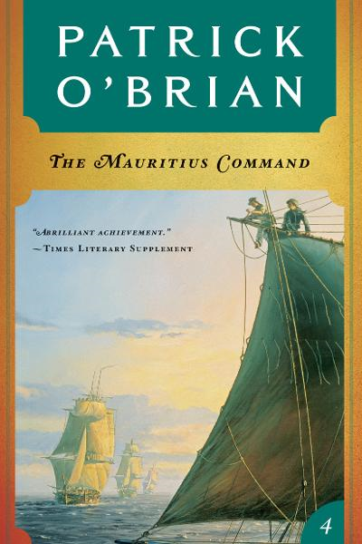 The Mauritius Command (Vol. Book 4)  (Aubrey/Maturin Novels) By: Patrick O'Brian