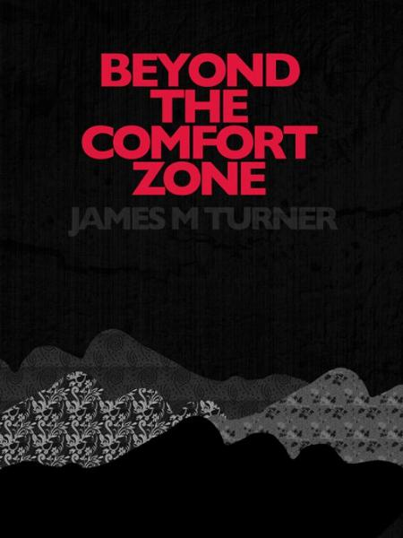 Beyond the Comfort Zone By: James M Turner