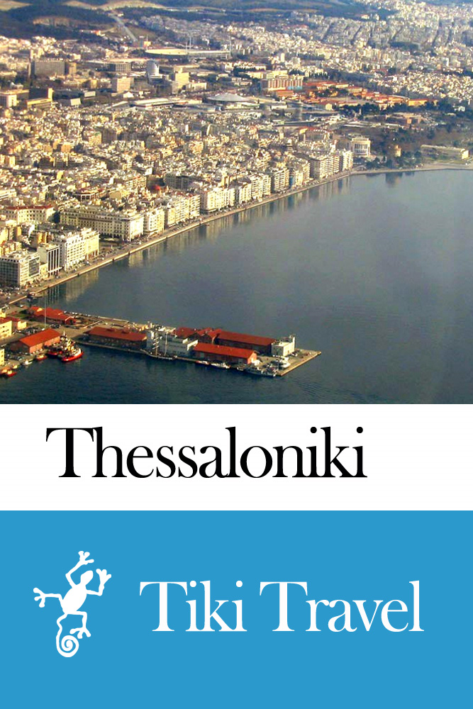 Thessaloniki (Greece) Travel Guide - Tiki Travel By: Tiki Travel