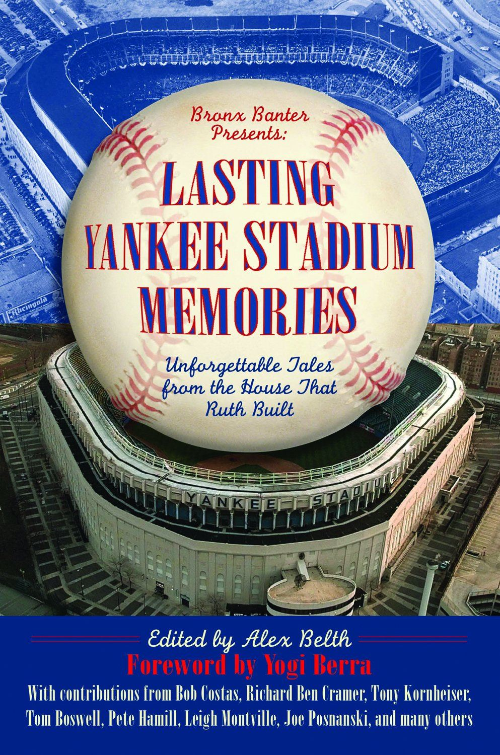 Lasting Yankee Stadium Memories: Unforgettable Tales from the House  That Ruth Built By: Alex Belth