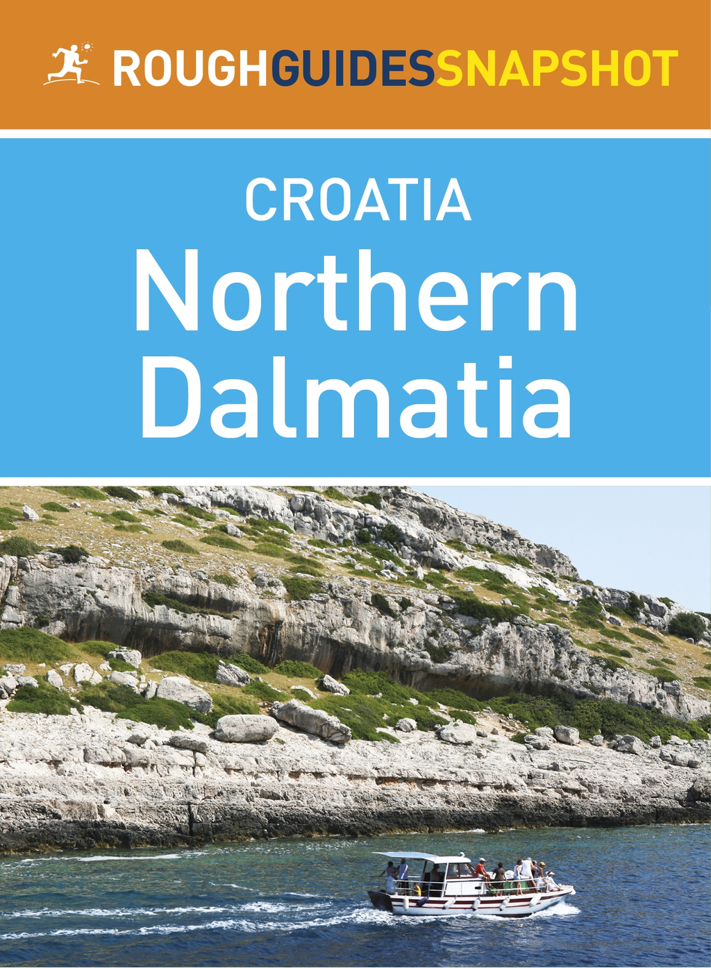 Northern Dalmatia Rough Guides Snapshot Croatia (includes Zadar, Nin, the Zadar archipelago, Murter, the Kornati islands, Šibenik and Krka National Park)