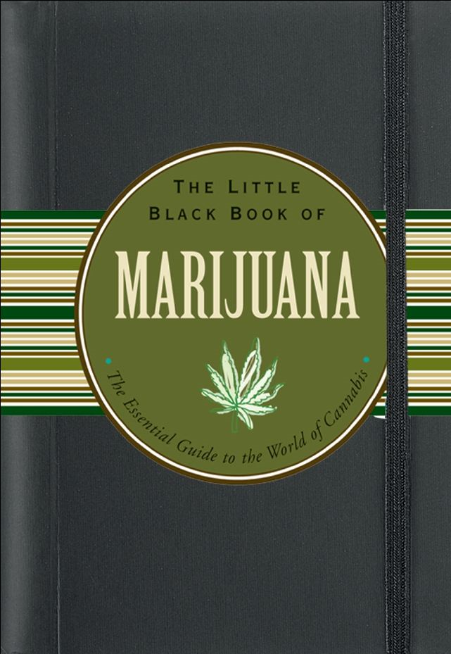 The Little Black Book of Marijuana: The Essential Guide to the World of Cannabis By: Steve Elliott