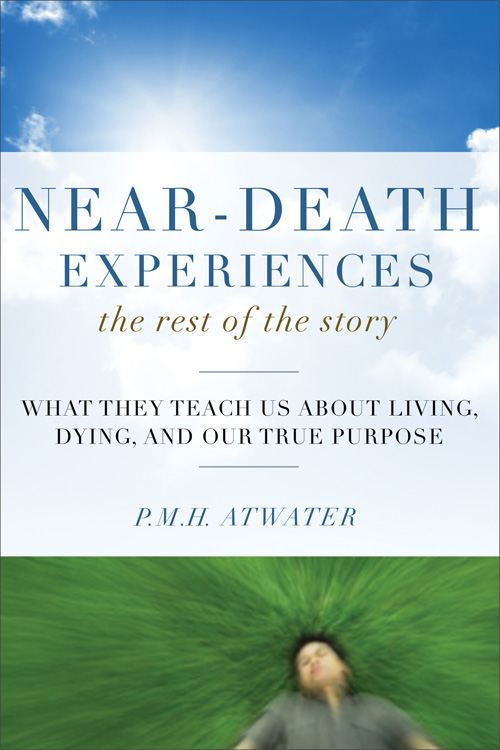 Near-Death Experiences The Rest of the Story: What They Teach Us About Living and Dying and Our True Purpose