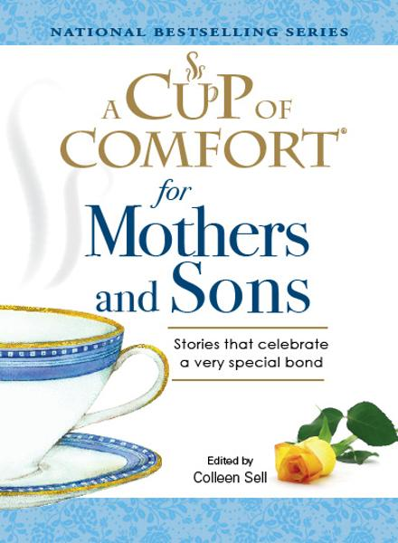 Cup of Comfort for Mothers and Sons: Stories that Celebrate a very Special Bond
