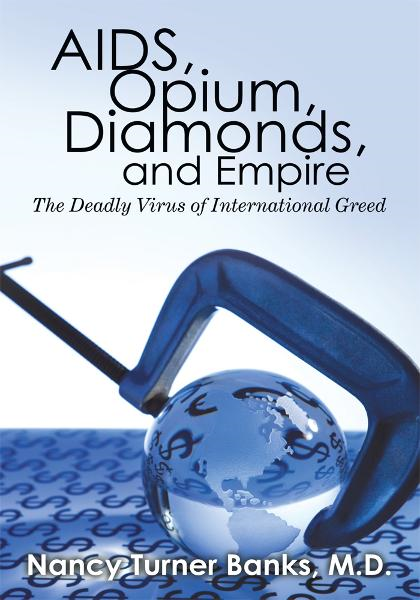 AIDS, Opium, Diamonds, and Empire By: Nancy Turner Banks, M.D.