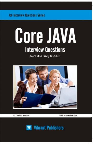 Core JAVA Interview Questions You'll Most Likely Be Asked By: Vibrant Publishers