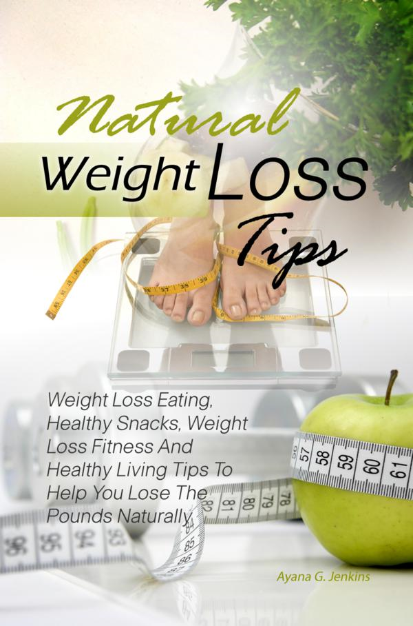 Natural Weight Loss Tips By: Ayana G. Jenkins
