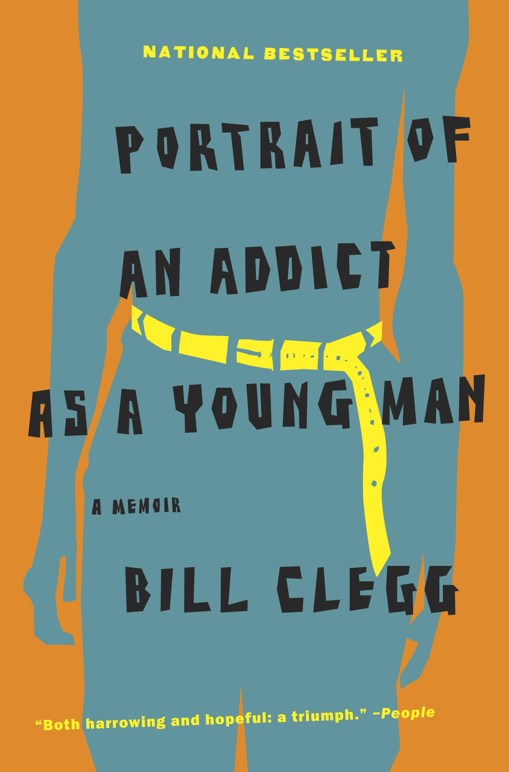 Portrait of an Addict as a Young Man By: Bill Clegg