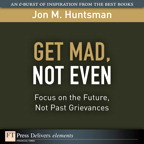 Get Mad, Not Even: Focus on the Future, Not Past Grievances