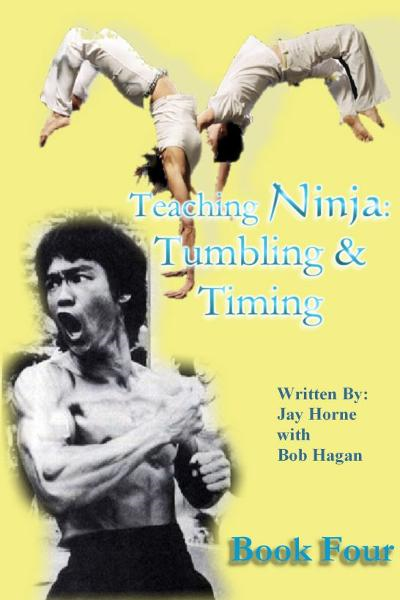 Teaching Ninja: Book Four (Tumbling & Timing) By: Jay M Horne