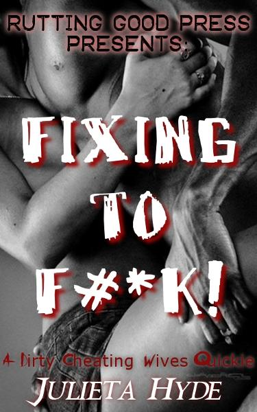 Fixing To F#*K! By: Julieta Hyde